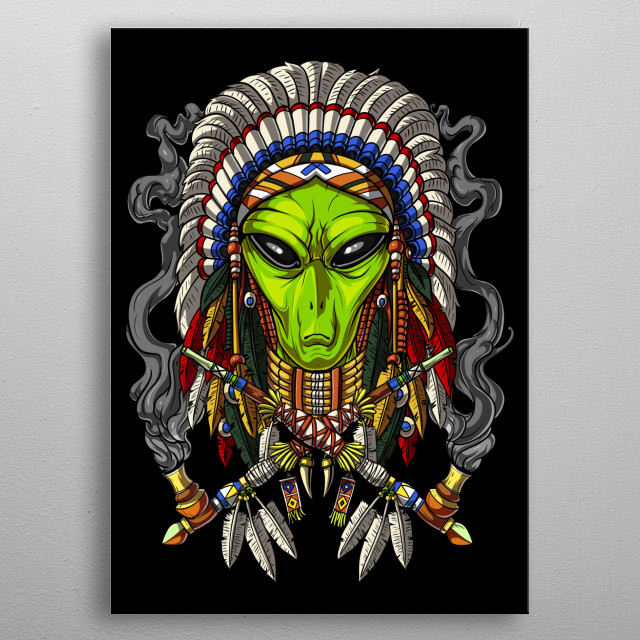 This Native American Alien metal poster makes a great indian gift. metal poster