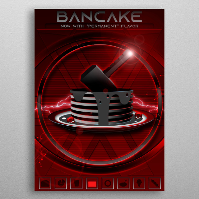 """BANcake The Perfect Dessert for those who tend to take short cuts, now with """"Permanent"""" Flavor  A part of the Data Feed Collection metal poster"""