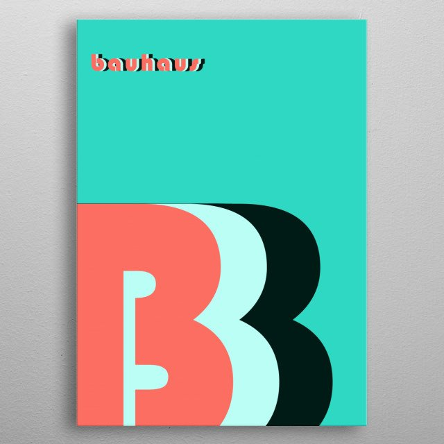 This artwork takes the bauhaus style back to the roots. Simple not to colorfull colors paired with the well-known bauhaus font. metal poster