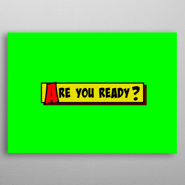 A comic strip yellow box with the text Are You Ready? popping up in red and black, cartoon-style. Green background.  metal poster