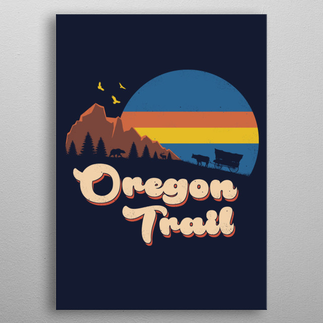 Opportunity and riches awaits when you conquer and pass the Oregon Trail. metal poster