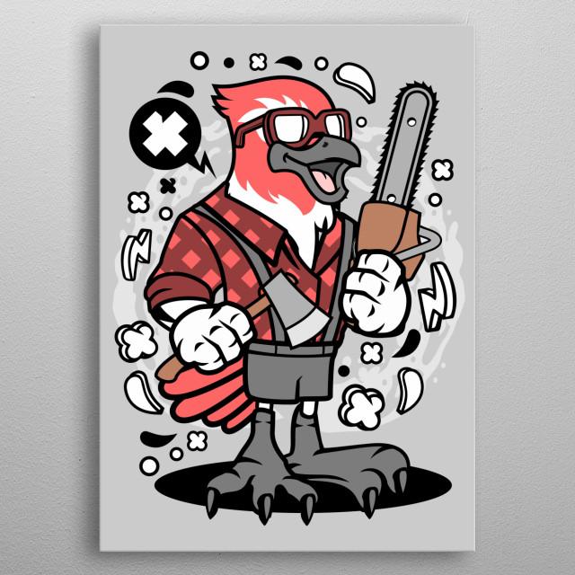 Bird Lumberjack metal poster