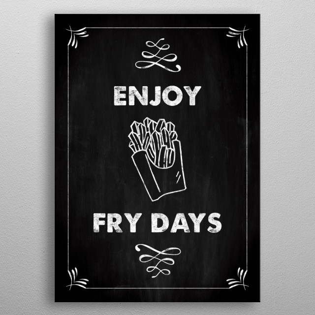 """Enjoy FRY DAYS - Kitchen Pun  A funny illustration mimicking a kitchen chalkboard sign. It has a double meaning hence the term """"pun"""". metal poster"""