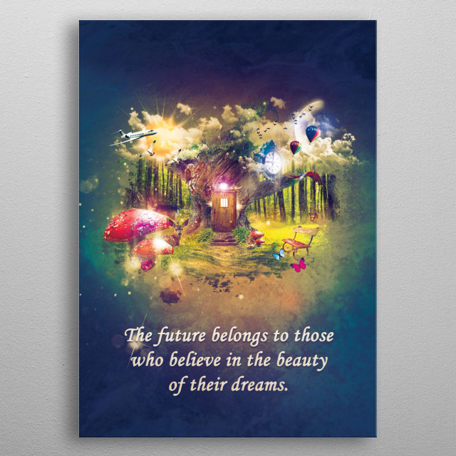 The future belongs to those who believe in the beauty of their dreams. metal poster
