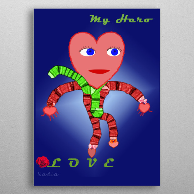 Love is my super Hero  because only love can conquer all problems in life, love is kind and patient and opens all passages to peace and joy. metal poster