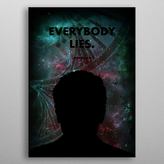 The most famous House MD quote Everybody Lies.' Given to you in an aesthetically pleasing manner, show off your love for house with this.  metal poster