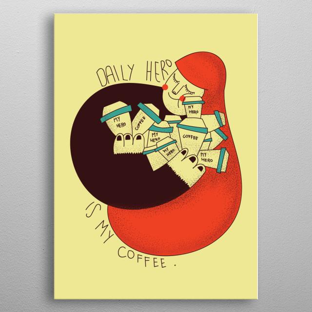 Daily coffee love. Do you like coffee as I do? metal poster