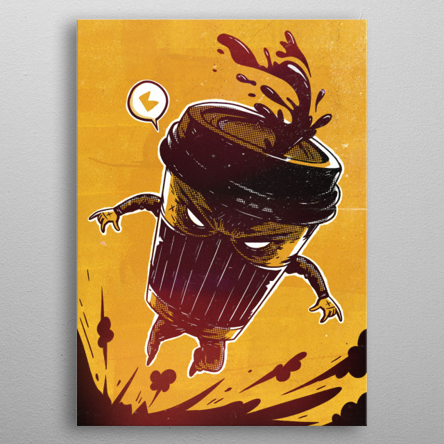 A small cup of coffee that fights for its ideals. metal poster