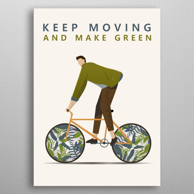 Keep moving and make green to make better earth metal poster