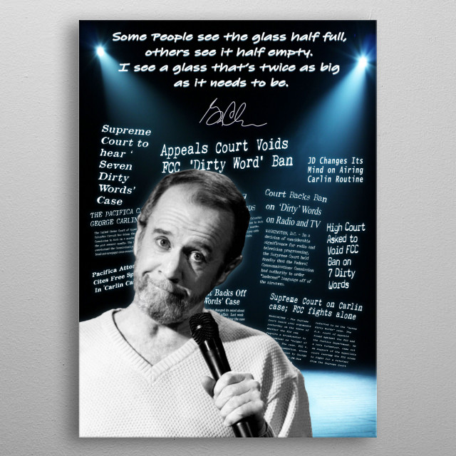 This work is inspired by the magnificent wit and humor of the late George Carlin.  He always gave us an interesting perspective on society. metal poster