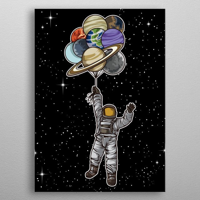This great space travel design is not of this world. It shows an astronaut with planets as balloons, who is celebrating. Ideal gift for any  metal poster