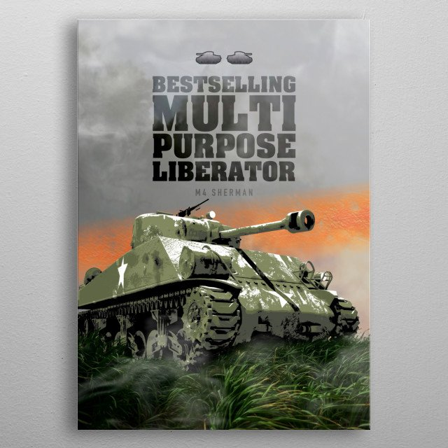 Looking up at an M4 Sherman medium tank with Bestselling Multipurpose Liberator text above. Grunge style layer shading. metal poster