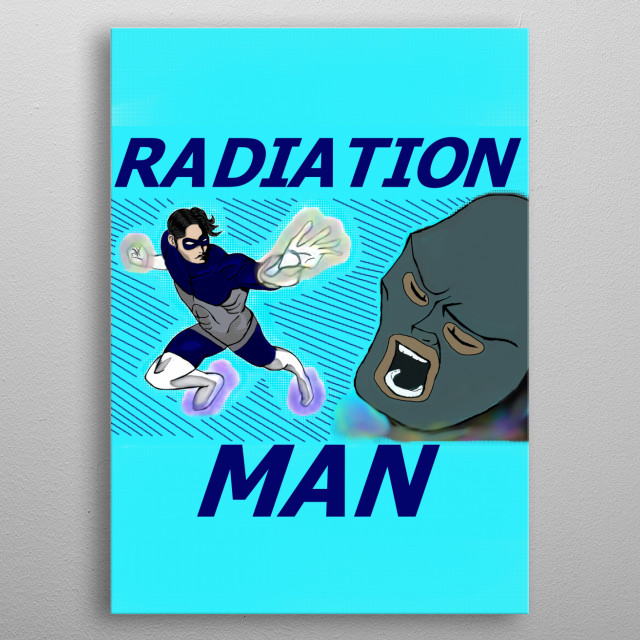 Radiation Man Can Absorb Radiation from Sun and anything Produce Radiation and Use it as a force to fight bad guys around the world. metal poster