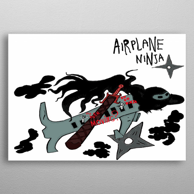 I thought about airplanes and decided to combine it with ninja style O. o stealh mode + plane = slow plane killer ^^ btw all love ninjas <3 metal poster
