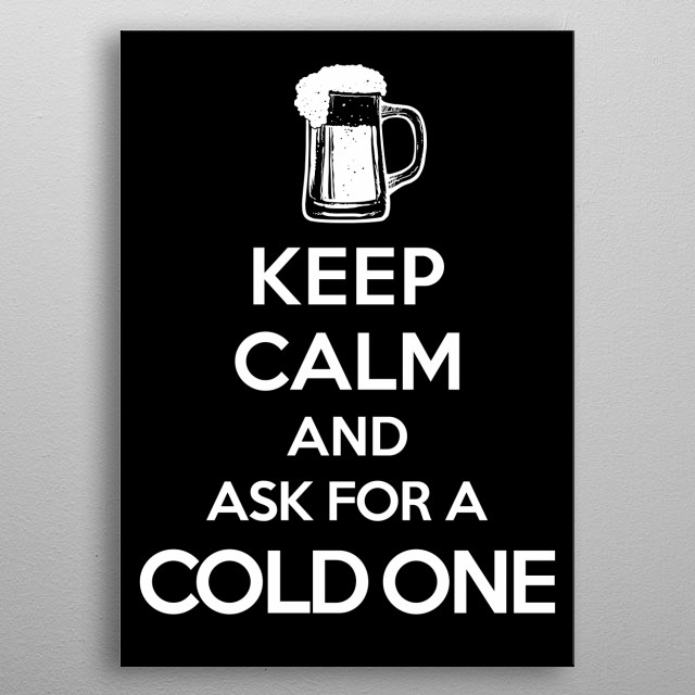 Keep Calm-Cold One-BEER-HUMOR-DRINKING metal poster
