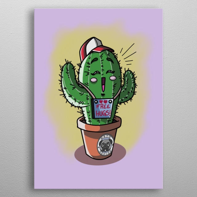 A really cute cactus who shares free hugs.  metal poster
