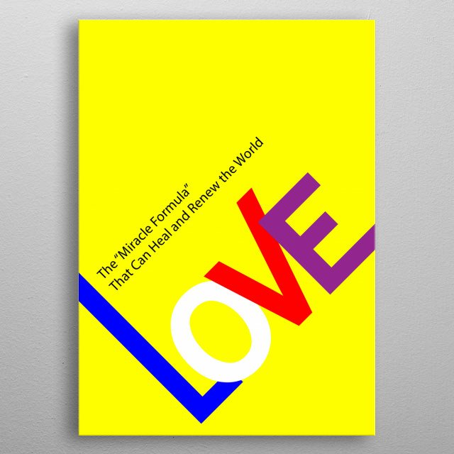 """This is the only """"formula"""" that can heal and renew our sickly and rotten world. LOVE. In a portrait canvas. metal poster"""