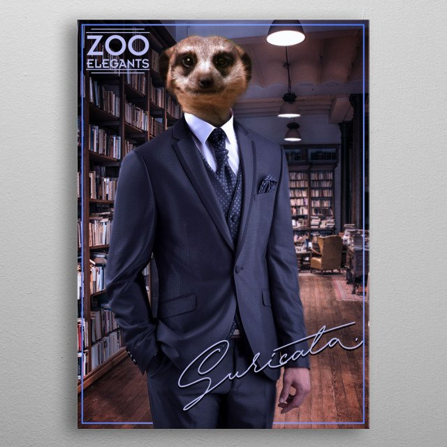 Have you ever seen a Suricata as elegant as this? metal poster