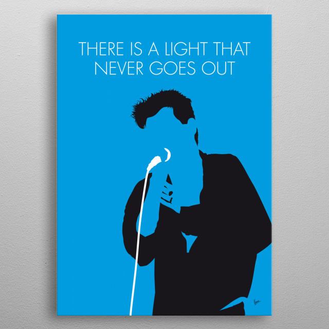 """""""There Is a Light That Never Goes Out"""" is a song by the English rock band the Smiths written by guitarist Johnny Marr and singer Morrissey.  metal poster"""