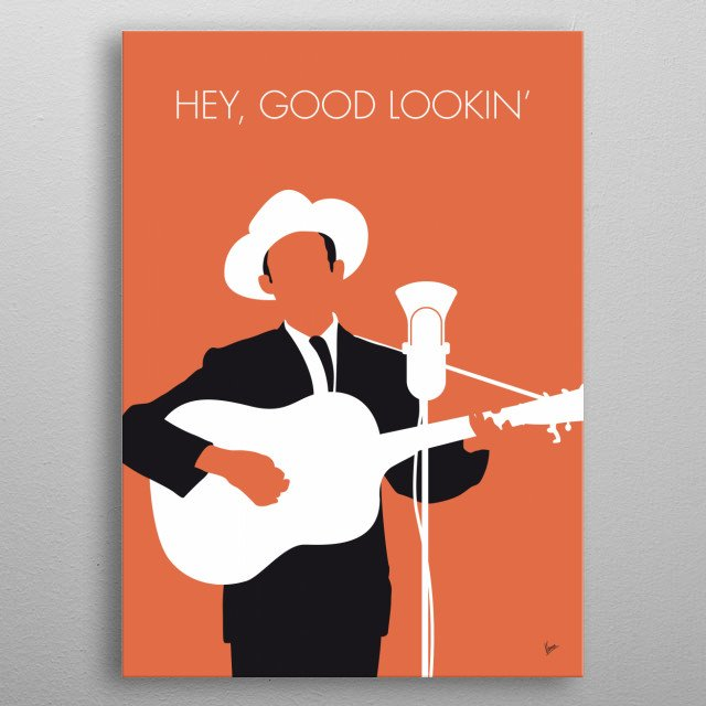 """Hey Good Lookin'"" is a 1951 song written and recorded by Hank Williams and his version was inducted into the Grammy Hall of Fame in 2001. S metal poster"