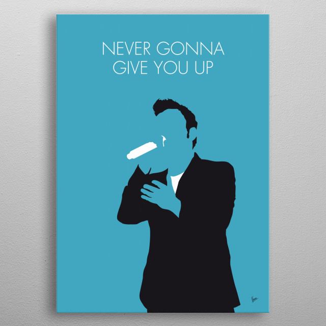 """""""Never Gonna Give You Up"""" is a song recorded by Rick Astley in 1987. It was written and produced by Stock Aitken Waterman.  metal poster"""