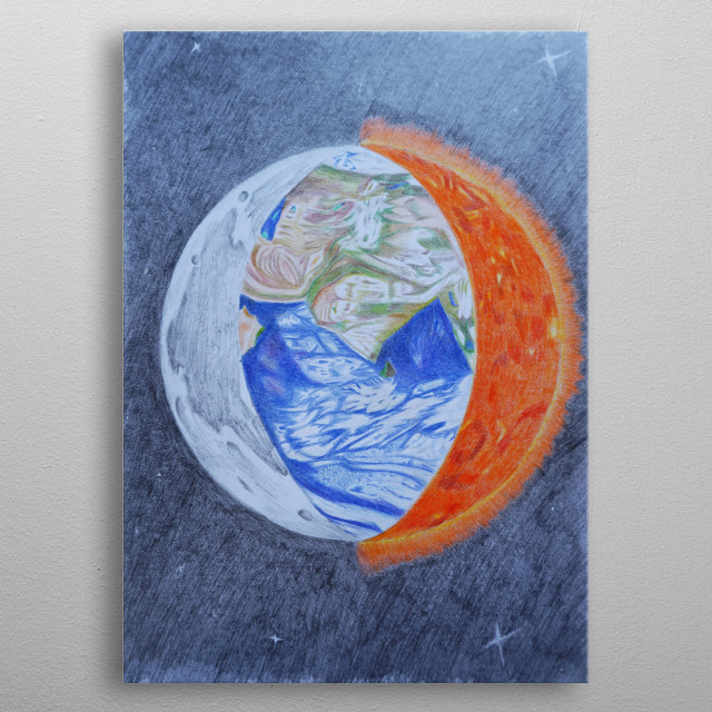 Earth, the place we live and what around us are Sun and Moon.  metal poster