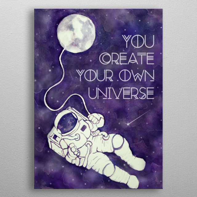 Do you love inspirational quotes? Get this awesome astronaut displate YOU CREATE YOUR OWN UNIVERSE metal poster