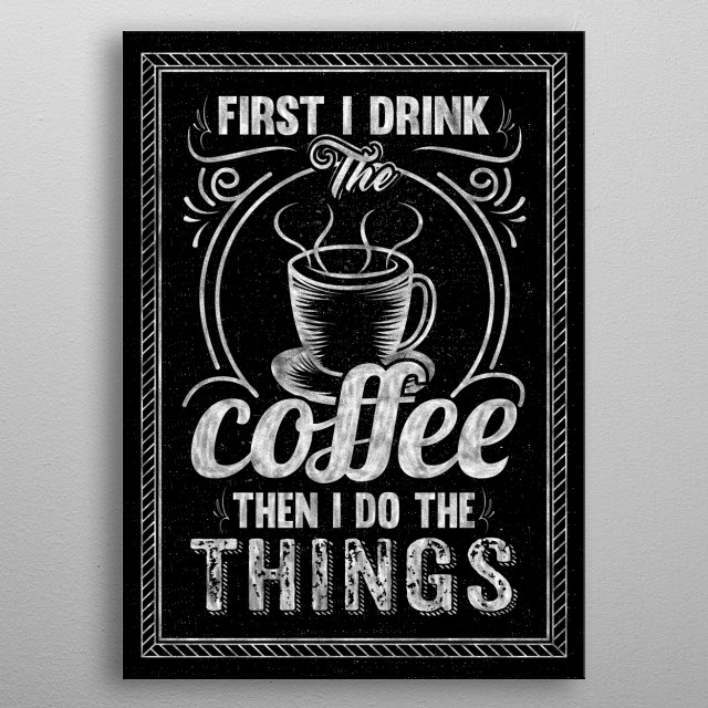 Do You Love Coffee? This Coffee Displate Is Great For your Kitchen, Or You Can Use It As A Gift For a Coffee-Freak! metal poster