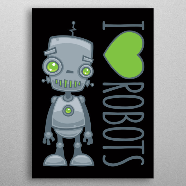 Vector cartoon illustration of a cute and happy little robot with I Love Robots text. metal poster