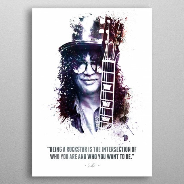 """The Legendary Slash and his quote - """"Being a rockstar is the intersection of who you are and who you want to be"""" metal poster"""