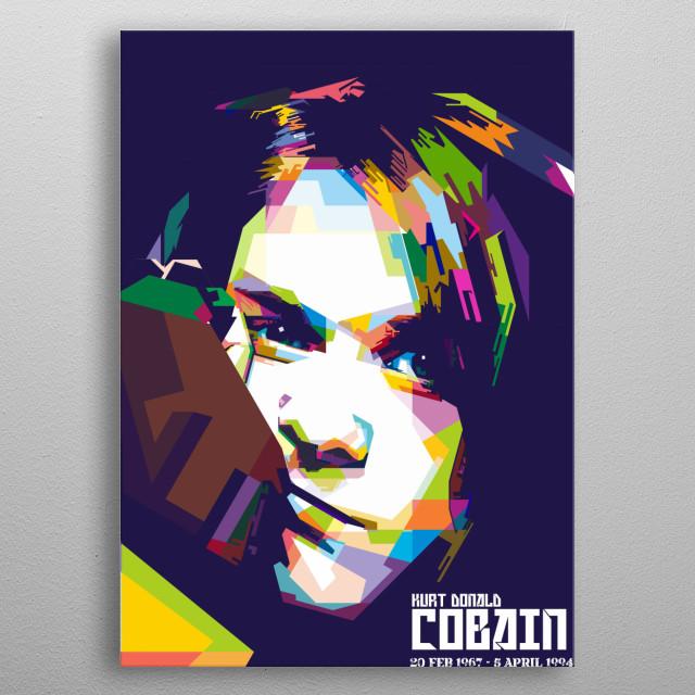 vocalist, guitarist, song writer, he is KURT COBAIN the LEGEND metal poster