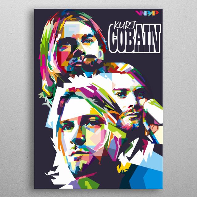 Song writer, Guitarist, Vocalist of Nirvana Kurt Donald Cobain metal poster