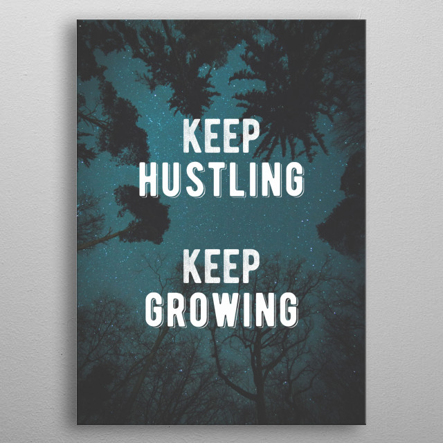 Keep hustling. Keep growing. Bold and inspiring motivational quote.  metal poster