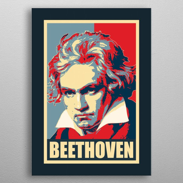 Famous historic composer of classical music Opera and symphony Ludwig Van Beethoven. Inspired by politics propaganda election poster art. metal poster