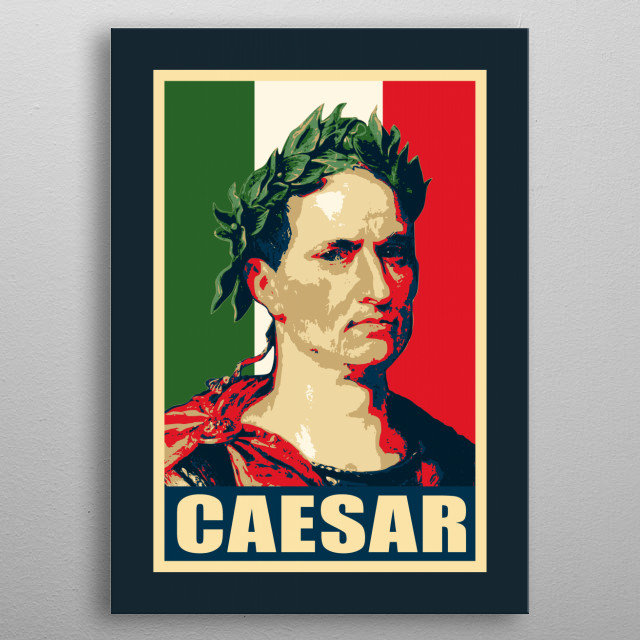 Propaganda election inspired pop art of famous historic politican leader, emperor of Rom, authour of latin prose. Quote: Veni Vidi Vici. metal poster