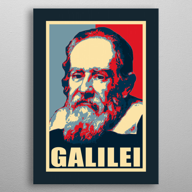 Propaganda style Election poster inspired pop art of famous Italian astronomer, physicist and engineer Galileo Galilei. metal poster