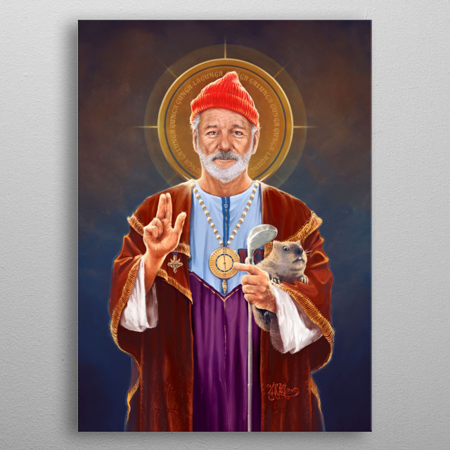 Do you know what Saint Bill of Murray says? Gunga galunga… gunga, gunga-lagunga.   True story. metal poster
