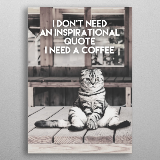"""I don't need an inspirational quote, I need a coffee"" Typography text art with cute cat sitting metal poster"