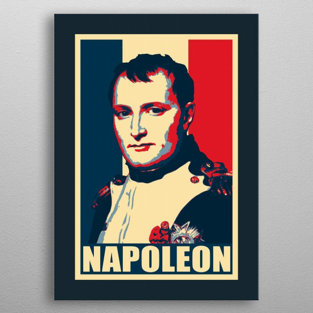 French emperor and military war leader Napoleon Bonaparte who lead France to many military victories in Europe during his leadership. metal poster