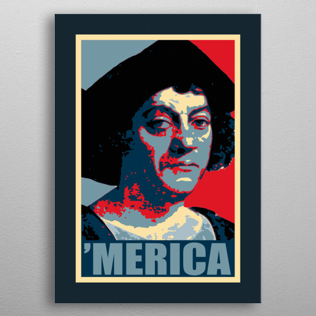 This design Features a Propaganda style Election poster inspired pop art print of the discoverer of America Christopher Columbus. metal poster