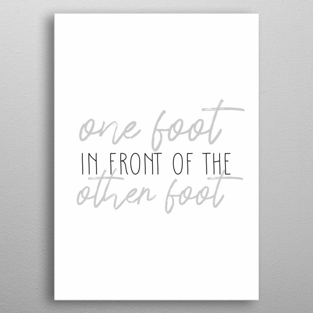 "Minimalist Typography Art ""One Foot In Front Of The Other Foot"", Lyrics from Emilie Autumn, Songtext, Inspirational Quote metal poster"