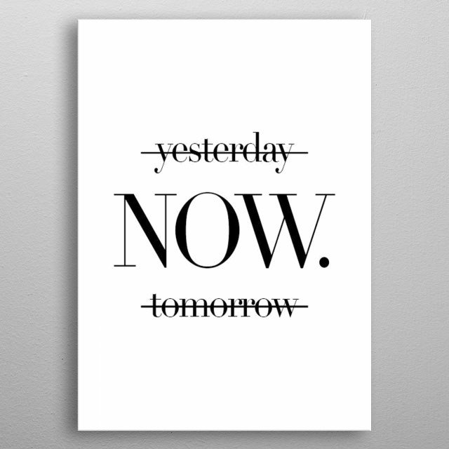 Yesterday now and tomorrow quotes metal poster