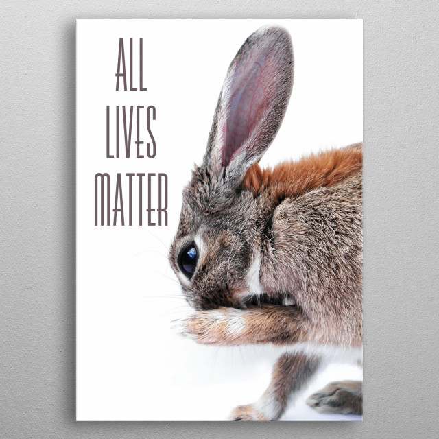 All lives matter typography text art with cute bunny rabbit by Wordfandom - Word Fandom metal poster