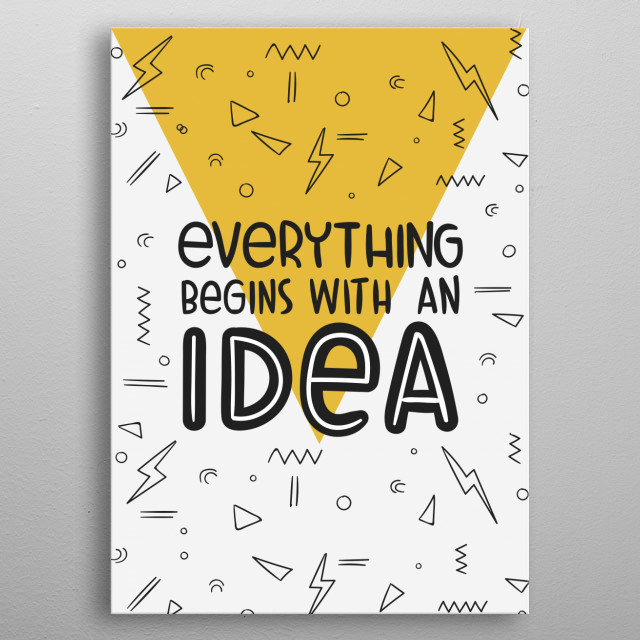 Everything Begins With An Idea metal poster