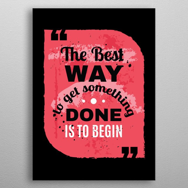 The Best Way To Get Something Done Is To Begin metal poster