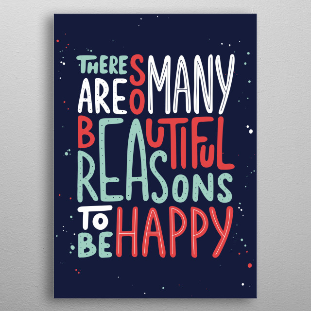 There Are So Many Reasons To Be Happy metal poster
