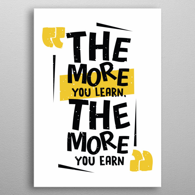 The More You Learn The More You Earn metal poster