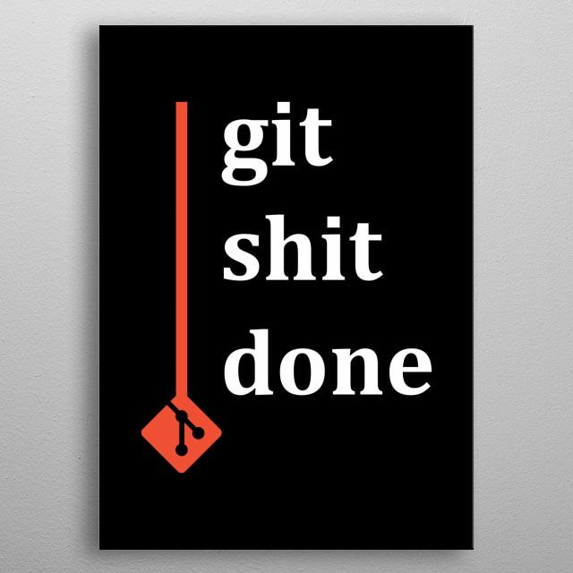 Git (git) shit done. metal poster