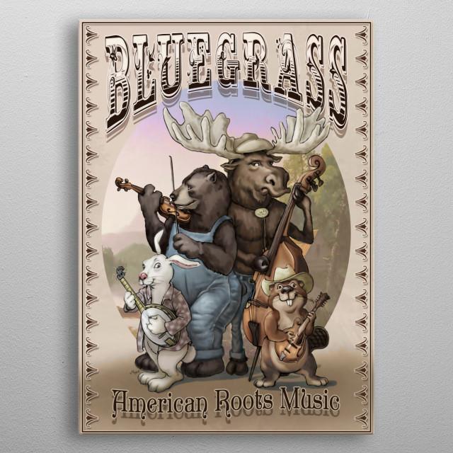 American Bluegrass Music Critters from Appalachia USA. Black Bear, Rabbit, Moose, Beaver Playing Violin, Banjo, Double Bass, Mandolin.  metal poster