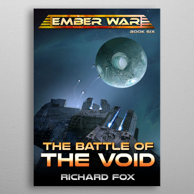 The Battle of the Void is the sixth novel in The Ember War Saga. A single fleet must battle against overwhelming odds to save Earth.  metal poster
